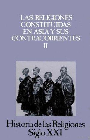 HISTORIA DE LAS RELIGIONES / VOL. 10 LAS RELIGIONES CONSTITUIDAS EN ASIA Y SUS CONTRACORRIENTES II