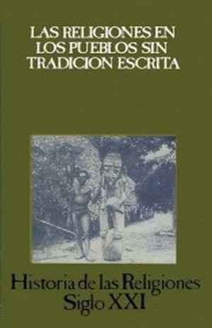 HISTORIA DE LAS RELIGIONES / VOL. 11 LAS RELIGIONES EN LOS PUEBLOS SIN TRADICION ESCRITA