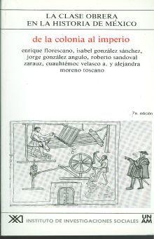 CLASE OBRERA EN LA HISTORIA DE MEXICO DE LA COLONIA AL IMPERIO, LA / VOL. 1