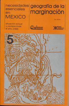 NECESIDADES ESENCIALES EN MEXICO. SITUACION ACTUAL Y PERSPECTIVAS AL AÑO 2000 / VOLUMEN 5 GEOGRAFIA