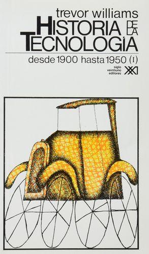 HISTORIA DE LA TECNOLOGIA VOL 4 / DESDE 1900 HASTA 1950 (I)