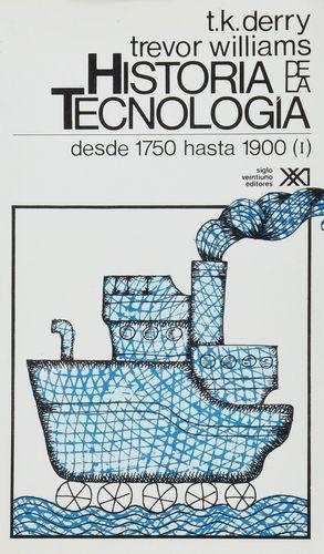 HISTORIA DE LA TECNOLOGIA VOL 2 / DESDE 1750 HASTA 1900 (I)