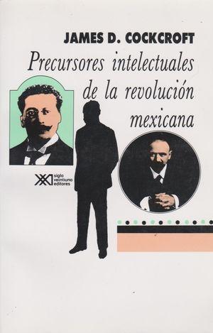 PRECURSORES INTELECTUALES DE LA REVOLUCION MEXICANA