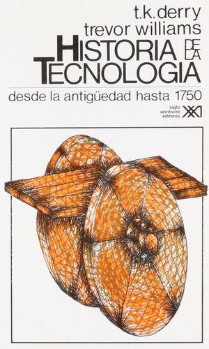 HISTORIA DE LA TECNOLOGIA VOL 1/  DESDE LA ANTIGUEDAD HASTA 1750