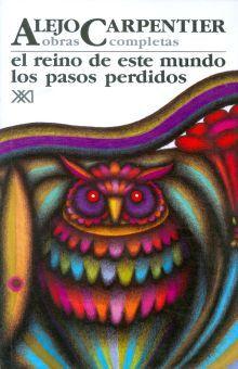 OBRAS COMPLETAS / ALEJO CARPENTIER / VOL. 2. EL REINO DE ESTE MUNDO / LOS PASOS PERDIDOS