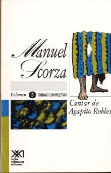 OBRAS COMPLETAS / MANUEL SCORZA / VOL. 5. CANTAR DE AGAPITO ROBLES