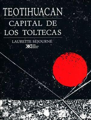 TEOTIHUACAN. CAPITAL DE LOS TOLTECAS