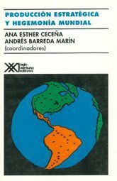 PRODUCCION ESTRATEGICA Y HEGEMONIA MUNDIAL