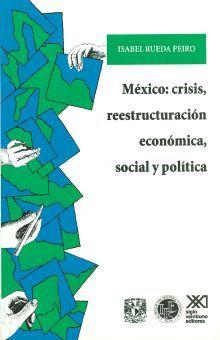 MEXICO CRISIS REESTRUCTURACION ECONOMICA SOCIAL Y POLITICA