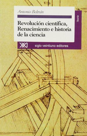 REVOLUCION CIENTIFICA. RENACIMIENTO E HISTORIA DE LA CIENCIA / 2 ED.