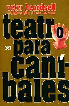 TEATRO PARA CANIBALES. RODOLFO USIGLI Y EL TEATRO MEXICANO