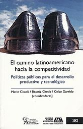 CAMINO LATINOAMERICANO HACIA LA COMPETITIVIDAD, EL. POLITICAS PUBLICAS PARA EL DESARROLLO PRODUCTIVO Y TECNOLOGICO
