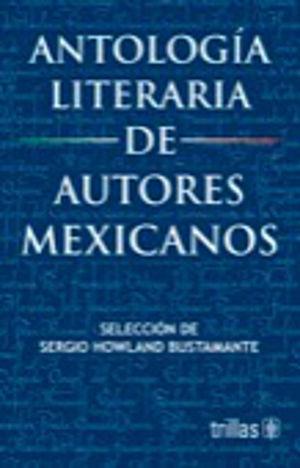 ANTOLOGIA LITERARIA DE AUTORES MEXICANOS. BACHILLERATO