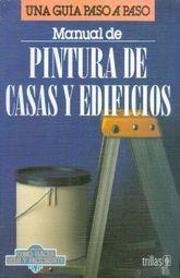 MANUAL DE PINTURA DE CASAS Y EDIFICIOS. UNA GUIA PASO A PASO