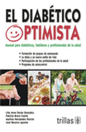 DIABETICO OPTIMISTA, EL. MANUAL PARA DIABETICOS FAMILIARES Y PROFESIOINALES DE LA SALUD