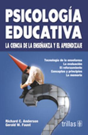 PSICOLOGIA EDUCATIVA. LA CIENCIA DE LA ENSEÑANZA Y EL APRENDIZAJE