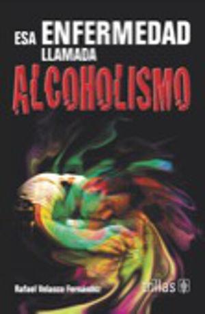 ESA ENFERMEDAD LLAMADA ALCOHOLISMO