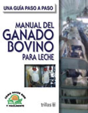 MANUAL DEL GANADO BOVINO PARA LECHE. UNA GUIA PASO A PASO