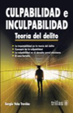 CULPABILIDAD E INCULPABILIDAD. TEORIA DEL DELITO / 2 ED.