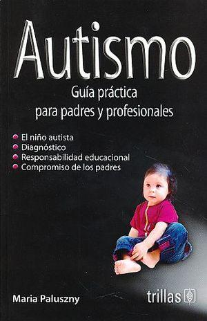 AUTISMO. GUIA PRACTICA PARA PADRES Y PROFESIONALES
