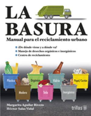 BASURA, LA. MANUAL PARA EL RECICLAMIENTO URBANO
