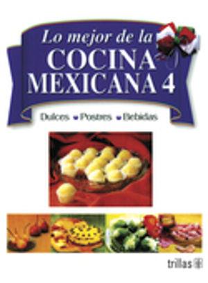 MEJOR DE LA COCINA MEXICANA 4, LO. DULCES POSTRES BEBIDAS