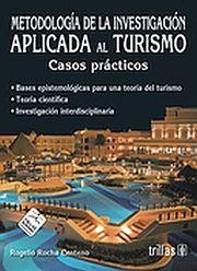 METODOLOGIA DE LA INVESTIGACION APLICADA AL TURISMO. CASOS PRACTICOS