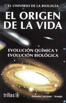 ORIGEN DE LA VIDA, EL. EVOLUCION QUIMICA Y EVOLUCION BIOLOGICA / 3 ED.
