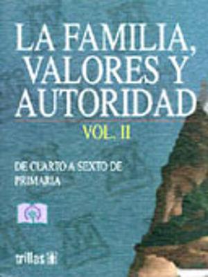 FAMILIA VALORES Y AUTORIDAD, LA / VOL. II DE CUARTO A SEXTO DE PRIMARIA