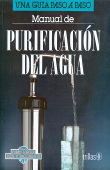MANUAL DE PURIFICACION DEL AGUA. UNA GUIA PASO A PASO