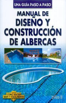 MANUAL DE DISEÑO Y CONSTRUCCION DE ALBERCAS. UNA GUIA PASO A PASO