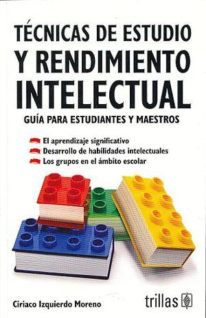 TECNICAS DE ESTUDIO Y RENDIMIENTO INTELECTUAL. GUIA PARA ESTUDIANTES Y MAESTROS
