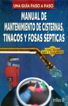 MANUAL DE MANTENIMIENTO DE CISTERNAS TINACOS Y FOSAS SEPTICAS. UNA GUIA PASO A PASO