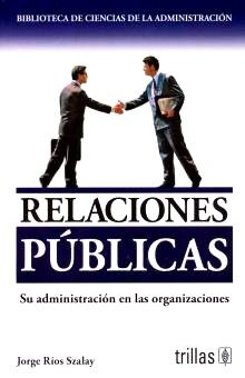 RELACIONES PUBLICAS. SU ADMINISTRACION EN LAS ORGANIZACIONES / 3 ED.