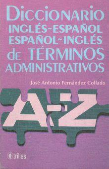 DICCIONARIO INGLES-ESPAÑOL ESPAÑOL-INGLES DE TERMINOS ADMINISTRATIVOS / 4 ED.