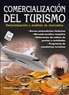 COMERCIALIZACION DEL TURISMO. DETERMINACION Y ANALISIS DE MERCADOS / 3 ED.