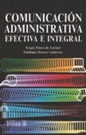 COMUNICACION ADMINISTRATIVA EFECTIVA E INTEGRAL / 2 ED.