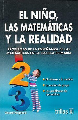 NIÑO LAS MATEMATICAS Y LA REALIDAD, EL. PROBLEMAS DE LA ENSEÑANZA DE LAS MATEMATICAS EN LA ESCUELA PRIMARIA