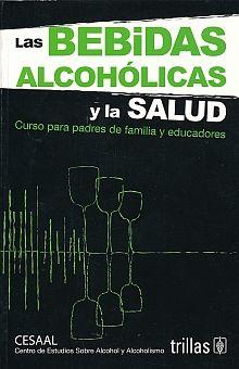 BEBIDAS ALCOHOLICAS Y LA SALUD, LAS. CURSO PARA PADRES DE FAMILIA Y EDUCADORES