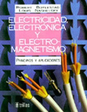 ELECTRICIDAD ELECTRONICA Y ELECTROMAGNETISMO. PRINCIPIOS Y APLICACIONES / PD.