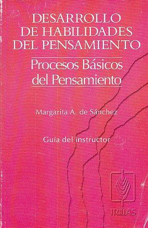 DESARROLLO DE HABILIDADES DEL PENSAMIENTO PROCESOS BASICOS  DEL PENSAMIENTO (GUIA DEL INSTRUCTOR)