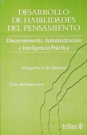 DESARROLLO DE HABILIDADES DEL PENSAMIENTO. DISCERNIMIENTO AUTOMATIZACION E INTELIGENCIA PRACTICA (GUIA DEL INSTRUCTOR)