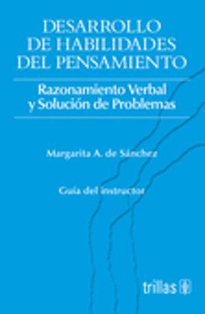 DESARROLLO DE HABILIDADES DEL PENSAMIENTO. RAZONANIENTO VERBAL Y SOLUCION DE PROBLEMAS (GUIA DEL INSTRUCTOR)