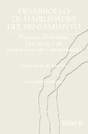 DESARROLLO DE HABILIDADES DEL PENSAMIENTO. PROCESOS DIRECTIVOS EJECUTIVOS Y DE ADQUISICION DE CONOCIMIENTO (GUIA DEL INSTRUCTOR)