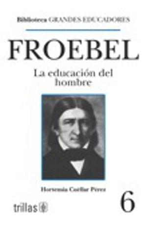 FROEBEL. LA EDUCACION DEL HOMBRE