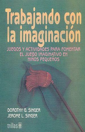 TRABAJANDO CON LA IMAGINACION. JUEGOS Y ACTIVIDADES PARA FOMENTAR EL JUEGO IMAGINATIVO EN NIÑOS PEQUEÑOS