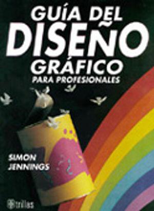 GUIA DEL DISEÑO GRAFICO PARA PROFESIONALES / PD.