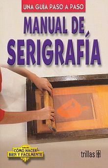 MANUAL DE SERIGRAFIA. UNA GUIA PASO A PASO