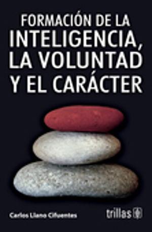 FORMACION DE LA INTELIGENCIA LA VOLUNTAD Y EL CARACTER