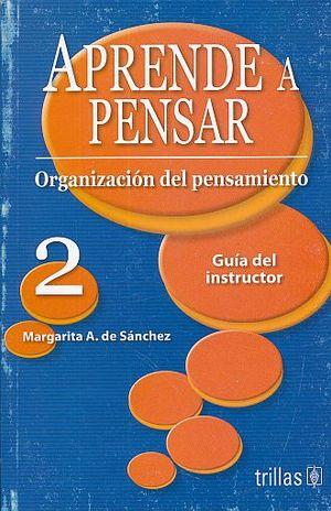 APRENDE A PENSAR 2 ORGANIZACION DEL PENSAMIENTO. GUIA DEL INSTRUCTOR